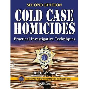 Cold Case Homicides  Practical Investigative Techniques Second Edition by Edited by R H Walton