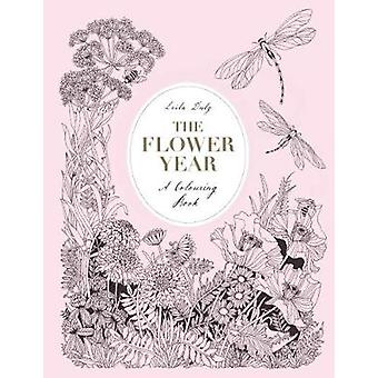 The Flower Year A Colouring Book  A Colouring Book by Illustrated by Leila Duly