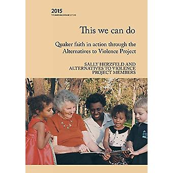 This We Can Do - Quaker faith in action through the Alternatives to Vi