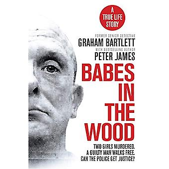 Babes in the Wood - Two girls murdered. A guilty man walks free. Can t
