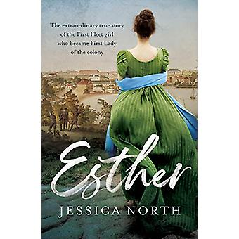Esther - The extraordinary true story of the First Fleet girl who beca