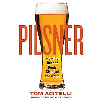 Pilsner: Kuinka kuninkaiden olut muutti maailman