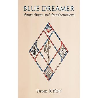BLUE DREAMER TWISTS TURNS  TRANSFORMATI by IFIELD & FARREN B.