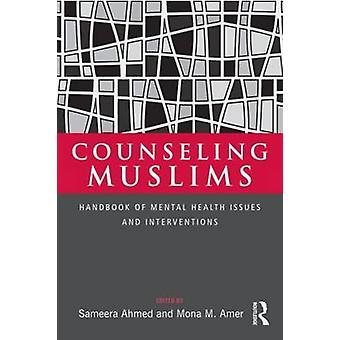 Counseling Muslims - Handbook of Mental Health Issues and Intervention