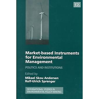 Market-based Instruments for Environmental Manag - Politics and Institutions