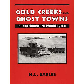 Gold Creeks & Ghost Towns of Northeast Washington by N.L. Barlee