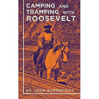 Camping and Tramping with Roosevelt by John Burroughs - 9781429093132