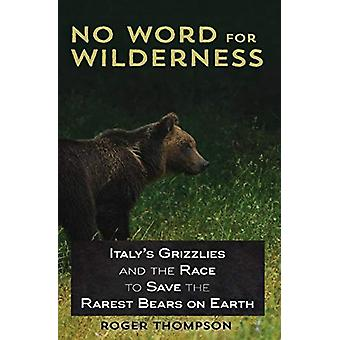 No Word for Wilderness - Italy's Grizzlies and the Race to Save the Ra