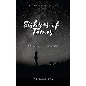 Sishyas of Tamas - When Darkness Is The Only Path by Dr Subir Roy - 97