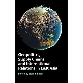 Geopolitics Supply Chains and International Relations in East Asia by Edited by Etel Solingen