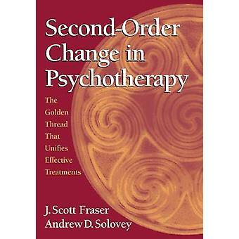 Secondorder Change in Psychotherapy by J. Scott FraserAndrew D. Solovey