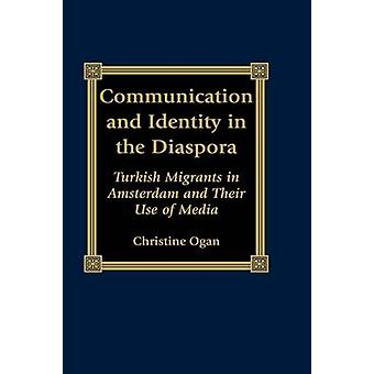 Communication and Identity in the Diaspora Turkish Migrants in Amsterdam and Their Use of Media by Ogan & Christine L.