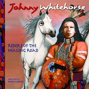 Johnny Whitehorse - Riders of Healing Road [CD] USA import