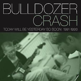 Bulldozer Crash - Today Will Be Yesterday So Soon: 1991-93 [CD] USA import