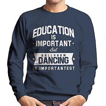 Education Is Important But Ballroom Dancing Is Importantest Men's Sweatshirt