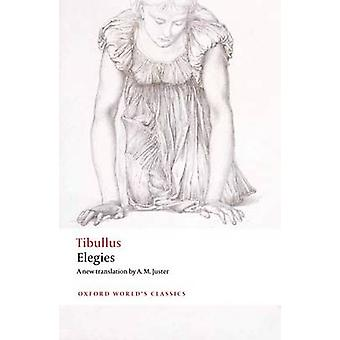 Elegies - With Parallel Latin Text by Albius Tibullus - A. M. Juster -