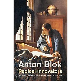 Radical Innovators - The Blessings of Adversity in Science and the Art