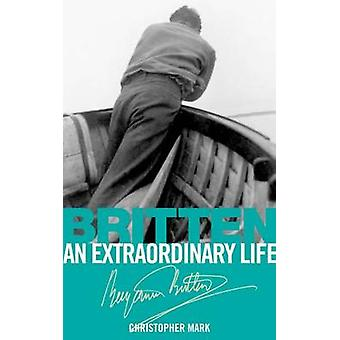 Britten - An Extraordinary Life by Christopher Mark - 9781848495722 Bo