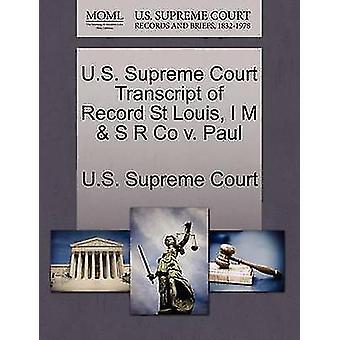 U.S. Supreme Court Transcript of Record St Louis I M  S R Co v. Paul by U.S. Supreme Court