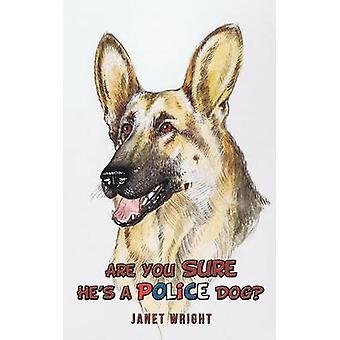 Êtes vous sûr Hes un chien policier par Wright & Janet