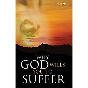 Why God Wills You to Suffer by Lolli & William M.