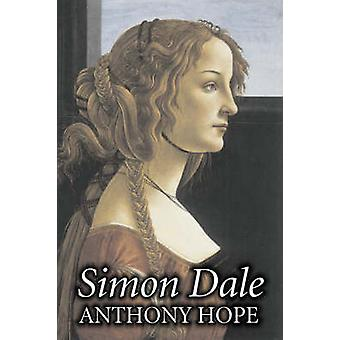 Simon Dale by Anthony Hope Fiction Classics Action  Adventure Romance by Hope & Anthony