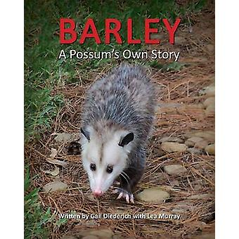 Barley a Possums Own Story by Diederich & Gail