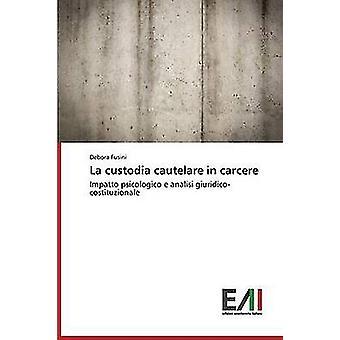 La custodia cautelare in carcere by Fusini Debora
