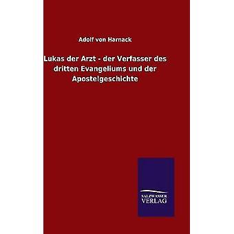 Lukas der Arzt der Verfasser des Dritten Evangeliums Und der Apostelgeschichte von Harnack & Adolf von