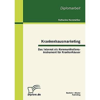 Krankenhausmarketing Das Internet ALS Kommunikationsinstrument Fur Krankenh User by Kemmether & Katharina