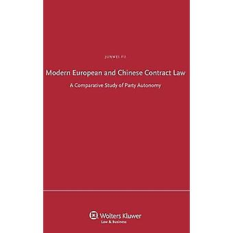 Modern European and Chinese Contract Law. a Comparative Study of Party Autonomy by Fu