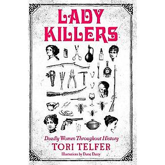 Lady Killers - Deadly Women Throughout History by Tori Telfer - 978006