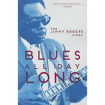Blues All Day Long - The Jimmy Rogers Story by Wayne Everett Goins - K