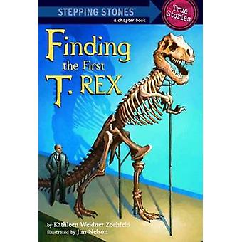 Finding the First T. Rex by Kathleen Weidner Zoehfeld - Jim Nelson -