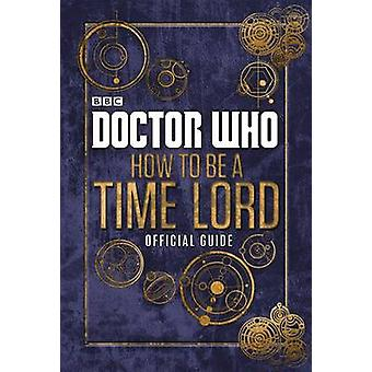 Doctor Who - How to be a Time Lord - the Official Guide - 978072329436