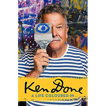 Ken Done - A Life Coloured In by Ken Done - 9780733334764 Book