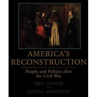 America's Reconstruction - People and Politics After the Civil War by