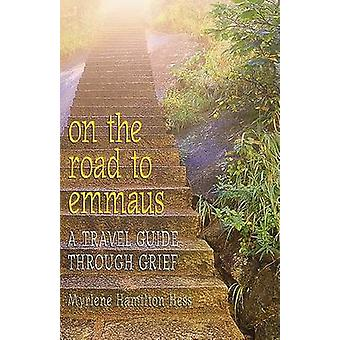 On the Road to Emmaus - A Travel Guide Through Grief by Myrlene Hamilt