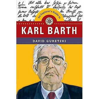An Explorer's Guide to Karl Barth by David Guretzki - 9780830851379 B
