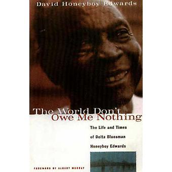 World Don't Owe Me Nothing - The Life and Times of Delta Bluesman Hone