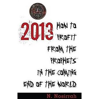 2013 - How to Profit from the Prophets in the Coming End of the World