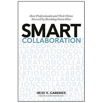 Smart Collaboration - How Professionals and Their Firms Succeed by Bre
