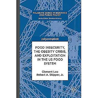 Osäker livsmedelsförsörjning, fetma krisen och exploatering i USA Food system (Palgrave-serien i bioetik och allmän politik)