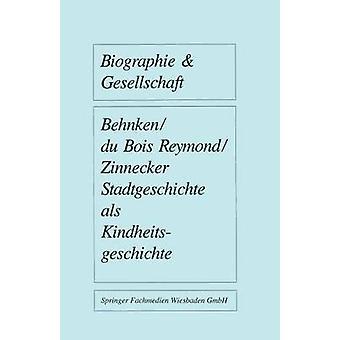 Stadtgeschichte als Kindheitsgeschichte  Lebensrume von Grostadtkindern in Deutschland und Holland um 1900 by Behnken & Imbke