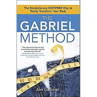 The Gabriel Method - The Revolutionary Diet-Free Way to Totally Transf