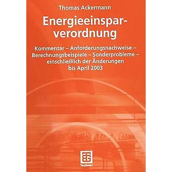 Energieeinsparverordnung Kommentar Anforderungsnachweise Berechnungsbeispiele Sonderprobleme Einschliesslich Der Anderungen Bis Abril 2003 por Ackermann & Thomas