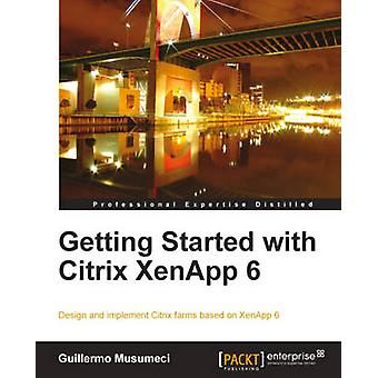 Getting Started with Citrix Xenapp 6 by Musumeci & Guillermo