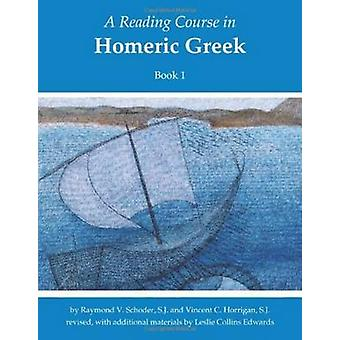 A Reading Course in Homeric Greek Book 1 by Raymond Victor Schoder & Vincent C Horrigan & Edited by Leslie Collins Edwards