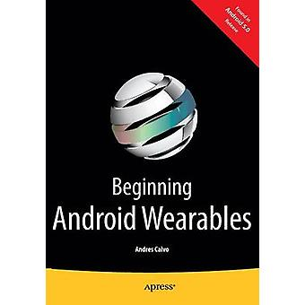 Beginning Android Wearables  With Android Wear and Google Glass SDKs by Calvo & Andres