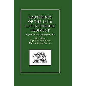 Footprints of the 14th Leicestershire Regiment. August 1914 to November 1918 by John Milne